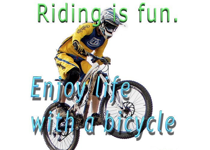 Riding Greeting Card featuring the photograph Riding Is Fun. Enjoy Life With A Bicycle by Humorous Quotes