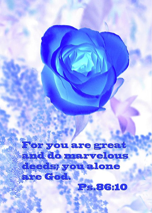 Scripture Greeting Card featuring the photograph A Blue Rose Ps. 86 V 10 by Linda Phelps