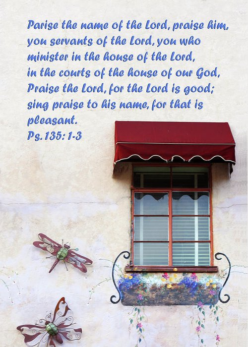 Scripture Greeting Card featuring the photograph A Window Ps. 135 V 1-3 by Linda Phelps