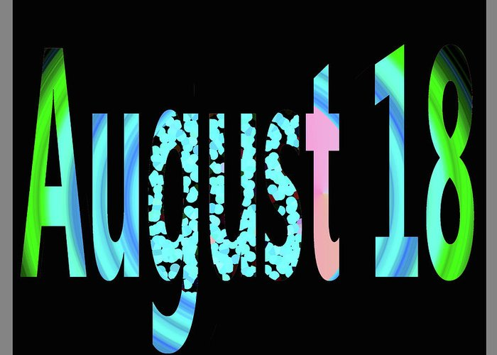 August Greeting Card featuring the digital art August 18 by Day Williams