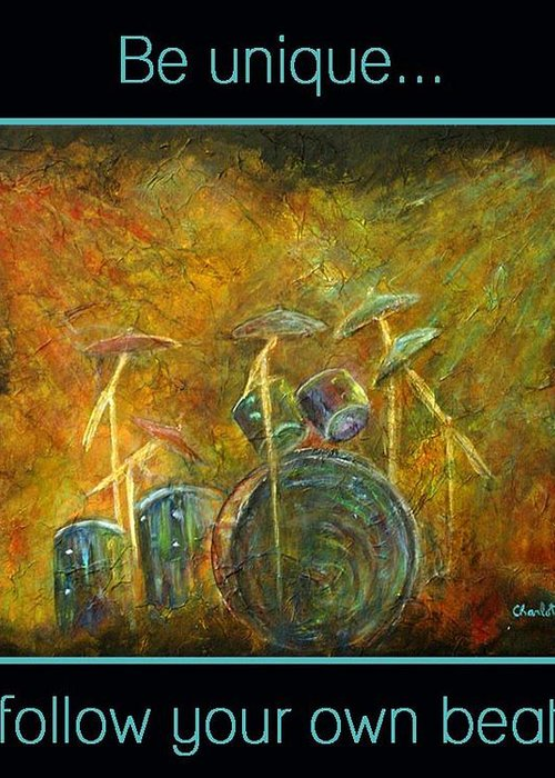 Drums Greeting Card featuring the painting Be Unique...follow Your Own Beat by The Art With A Heart By Charlotte Phillips