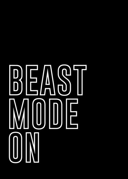 Beast Mode On Greeting Card featuring the mixed media Beast Mode On - Gym Quotes - Minimalist Print - Typography - Quote Poster by Studio Grafiikka
