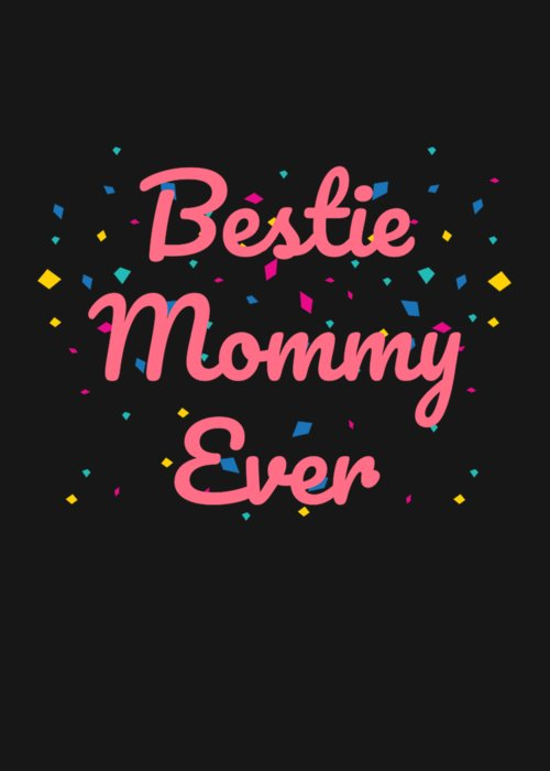 Birthday-gift Greeting Card featuring the digital art Bestie Mommy Ever Mothers Day Gift by Sourcing Graphic Design