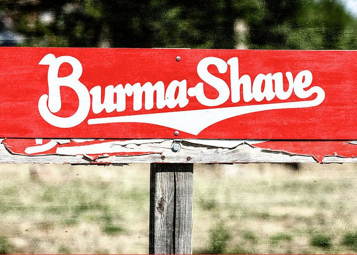 Burma-shave Greeting Card featuring the photograph Burma Shave #1 by Stephen Stookey