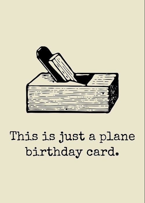 Greeting Card featuring the digital art Carpenter Birthday Card - Woodworker Birthday Card - Funny Carpenter Card - Plane Birthday Card by Joey Lott