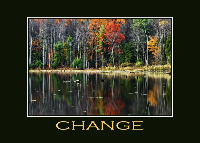 Change Greeting Card featuring the photograph Change Inspirational Motivational Poster Art by Christina Rollo