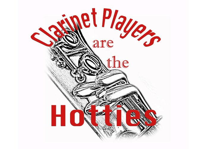 Clarinet Players Are The Hotties Greeting Card featuring the photograph Clarinet Players Are The Hotties 5026.02 by M K Miller