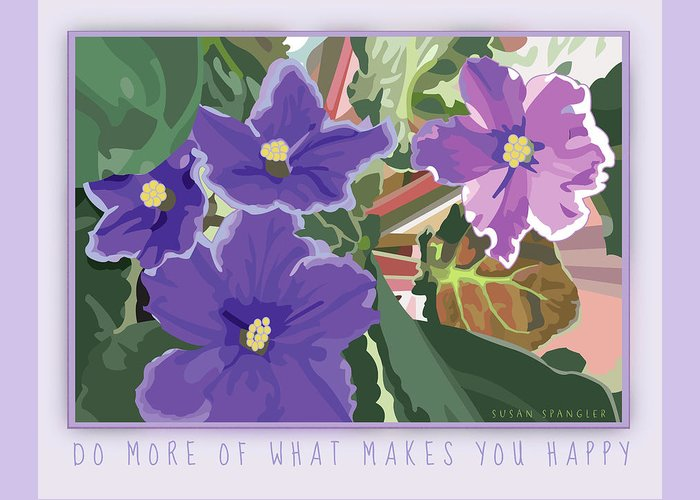 Susan Spangler Greeting Card featuring the digital art Do More Of What Makes You Happy by Susan Spangler
