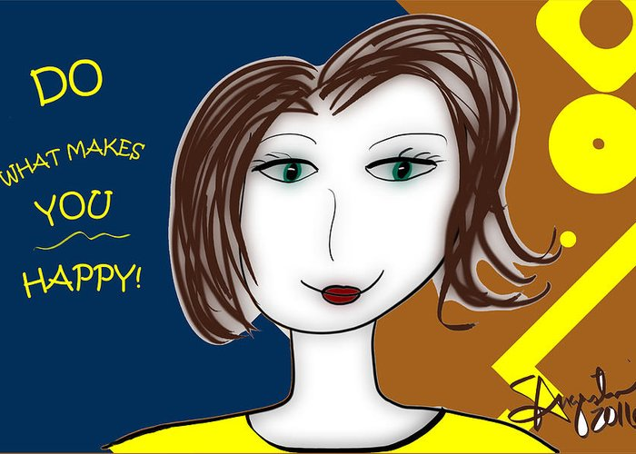 Inspire Greeting Card featuring the drawing Do What Makes You Happy by Sharon Augustin