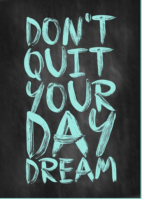 Inspirational Quote Greeting Card featuring the digital art Don't Quite Your Day Dream Inspirational Quotes Poster by Lab No 4