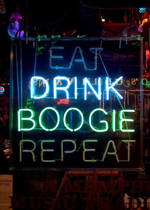 Eat Greeting Card featuring the photograph EAT DRINK BOOGIE REPEAT Beale Street Memphis Tennessee by Wayne Higgs