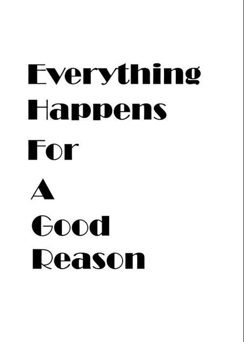 Everything Happens For A Good Reason Quote Greeting Card For Sale By