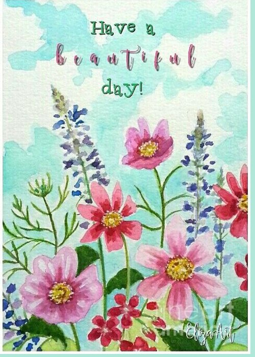 Floral Greeting Card featuring the painting Have A Beautiful Day by Elizabeth Robinette Tyndall