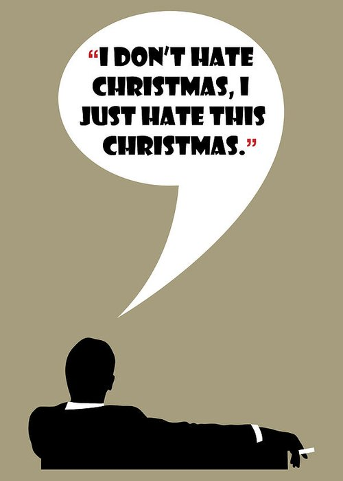I Hate Christmas.I Don T Hate Christmas Mad Men Poster Don Draper Quote Greeting Card