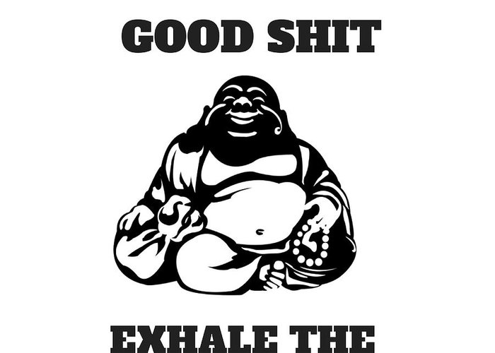 Yoga Greeting Card featuring the digital art Inhale The Good Shit, Exhale The Bullshit by Dennys Castellanos