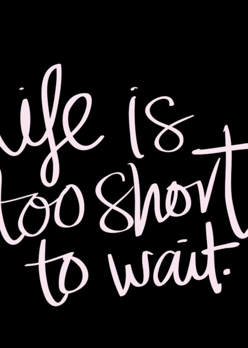 Inspirational Life Quote Life Is Too Short To Wait Greeting Card For
