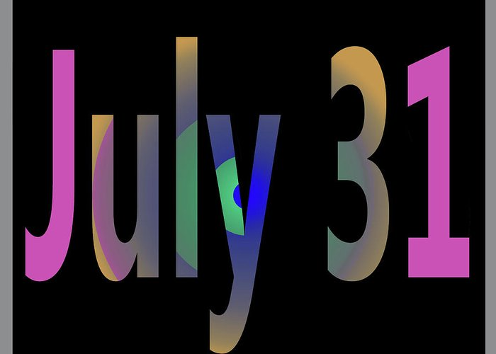 July Greeting Card featuring the digital art July 31 by Day Williams