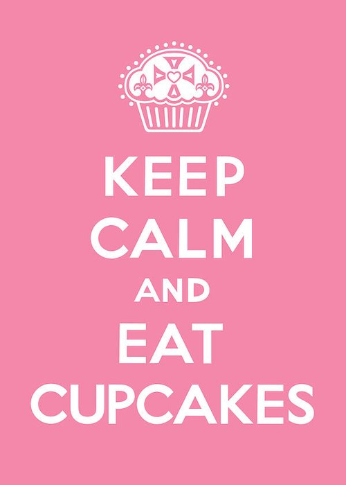 Cupcakes Greeting Card featuring the digital art Keep Calm And Eat Cupcakes - Pink by Andi Bird