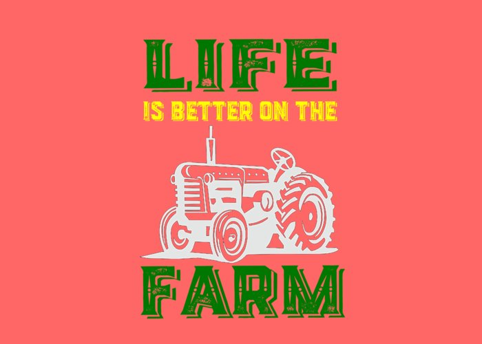 Life Greeting Card featuring the photograph Life Is Better On The Farm Tee by Edward Fielding