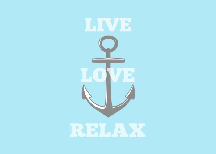 Anchor Greeting Card featuring the digital art Live Love Relax - Customizable Color by Inspired Arts