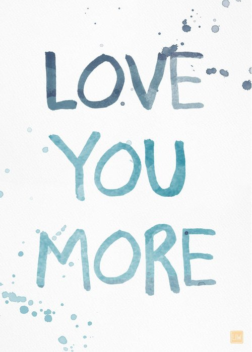 Love You More Greeting Card featuring the painting Love You More- watercolor art by Linda Woods