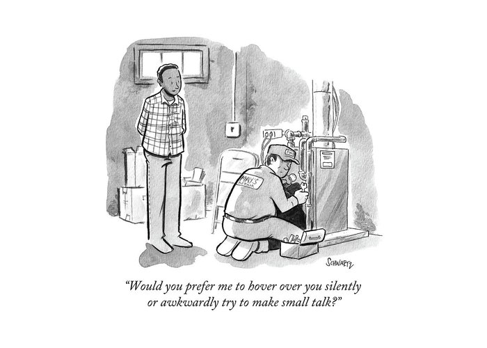 """""""would You Prefer Me To Hover Over You Silently Or Awkwardly Try To Make Small Talk?"""" Electrician Greeting Card featuring the drawing Man Asks Electrician Whether Or Not He Wants To Engage In Small Talk. by Benjamin Schwartz"""