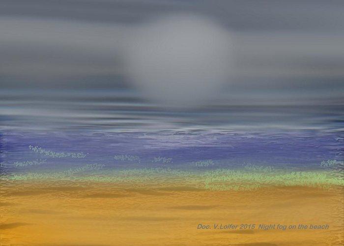 Night Brach Fog Sea Clouds Wave Greeting Card featuring the digital art Night Fog On The Beach by Dr Loifer Vladimir