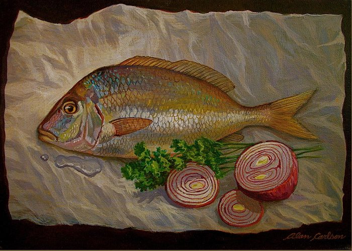Still Greeting Card featuring the painting Northern Scup With Dill Onion by Alan Carlson