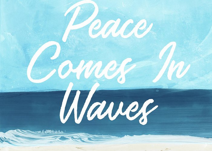 Beach Life Greeting Card featuring the mixed media Peace Comes In Waves- Art By Linda Woods by Linda Woods