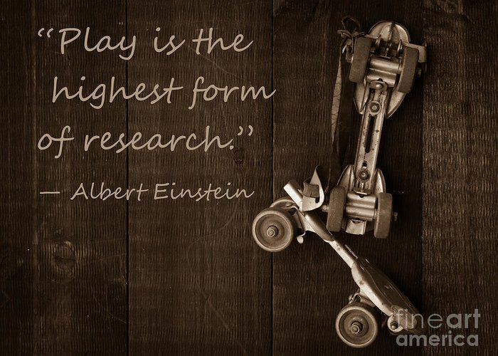 Play Greeting Card featuring the photograph Play Is The Highest Form Of Research. Albert Einstein by Edward Fielding