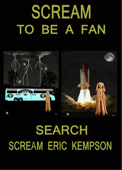 Scream To Be A Fan Greeting Card featuring the mixed media Scream To Be A Fan by Eric Kempson