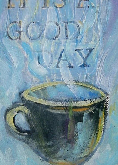 Cup Greeting Card featuring the painting Smell The Coffee by Tilly Strauss