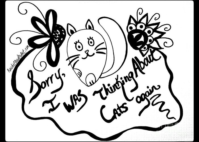 Doodle Greeting Card featuring the drawing Sorry, I Was Thinking About Cats Again by Rachel Maynard