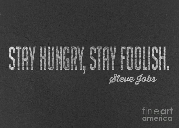Steve jobs stay hungry stay foolish greeting card for sale by edward steve greeting card featuring the digital art steve jobs stay hungry stay foolish by edward fielding m4hsunfo