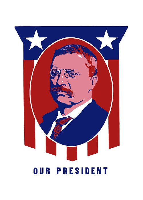 Teddy Roosevelt Greeting Card featuring the mixed media Teddy Roosevelt - Our President by War Is Hell Store