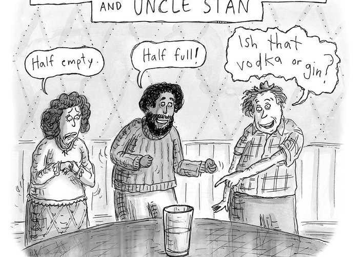 The Pessimist Greeting Card featuring the drawing The Pessimist The Optimist And Uncle Stan by Roz Chast