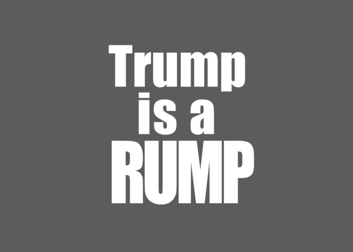 Trump Greeting Card featuring the photograph Trump Is A Rump Tee by Edward Fielding