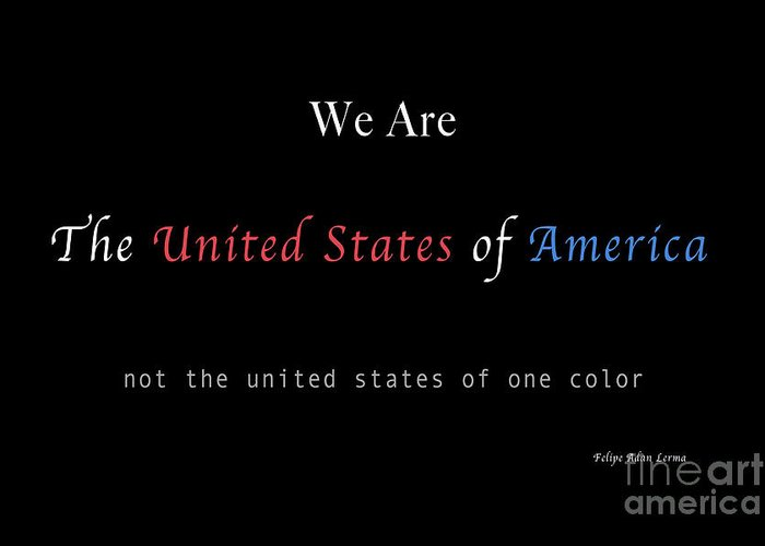 Patriotic Greeting Card featuring the photograph We Are the United States of America by Felipe Adan Lerma