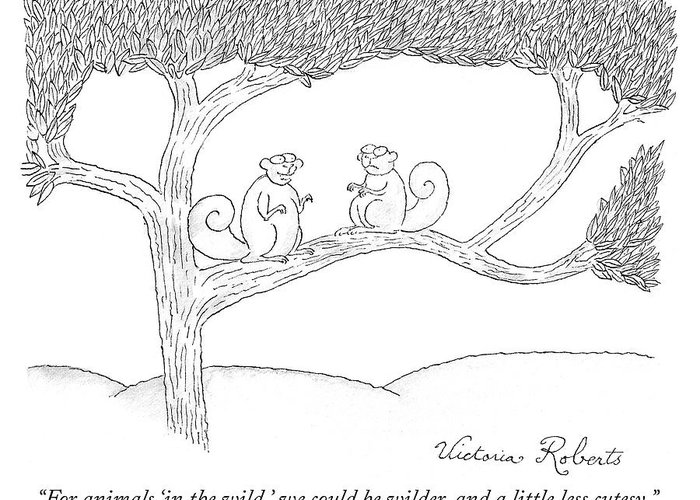 """""""for Animals 'in The Wild' Greeting Card featuring the drawing We Could Be Wilder by Victoria Roberts"""