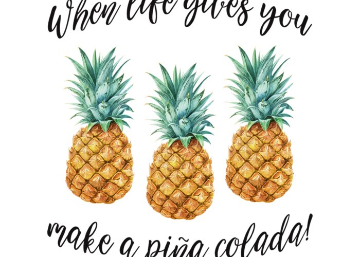 Pineapples Greeting Card featuring the painting When Life Gives You Pineapple Make A Pina Colada by Georgeta Blanaru