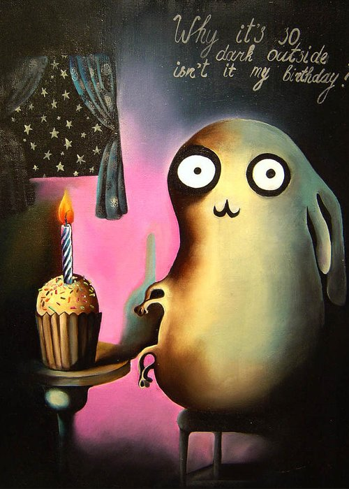 Why Its So Dark Outside Isnt It My Birthday Greeting Card For Sale