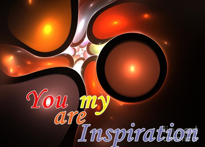 Inspiration Greeting Card featuring the digital art You Are My Inspiration by Steve K