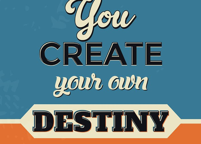 You create your own destiny greeting card for sale by naxart studio motivational greeting card featuring the digital art you create your own destiny by naxart studio m4hsunfo
