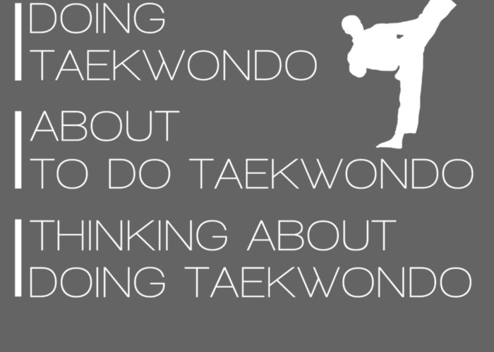 I'm Either Greeting Card featuring the digital art I'm Either Taekwondo About To Taekwondo Thinking About Taekwondo Tee by Do David