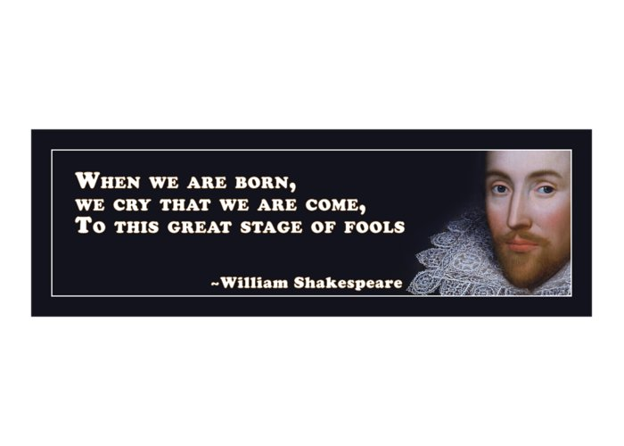 When Greeting Card featuring the digital art When We Are Born #shakespeare #shakespearequote by TintoDesigns