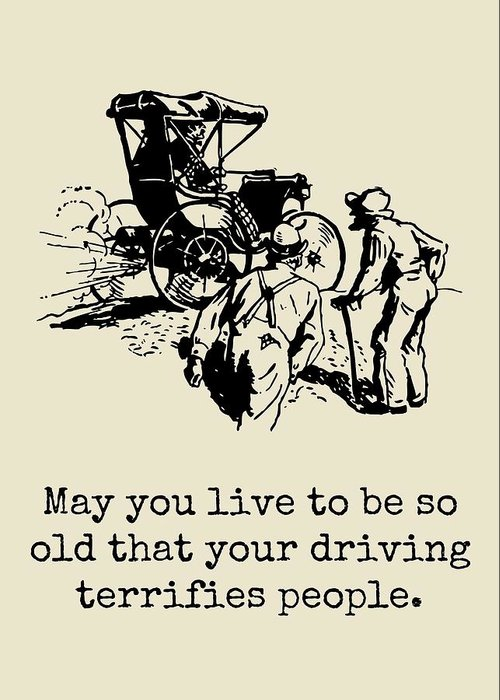 Greeting Card featuring the digital art Funny Birthday Card - Vintage Car - Sarcasm Birthday Card - Your Driving Terrifies People by Joey Lott