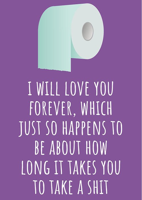 Greeting Card featuring the digital art Funny Love Card - Sarcasm Anniversary Card - Valentine Card - I Will Love You Forever - Rude Card by Joey Lott