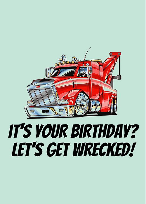 Greeting Card featuring the digital art Funny Wrecker Birthday Card - Tow Truck Printable Card - Tow Truck Operator - Let's Get Wrecked by Joey Lott