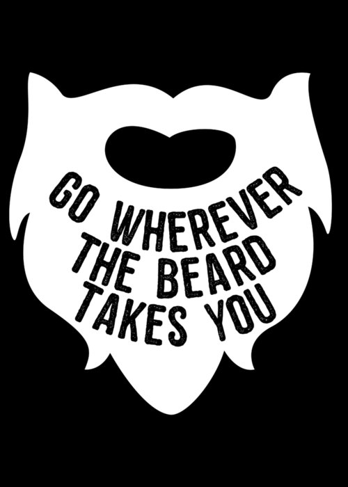 Cool Greeting Card featuring the digital art Go Wherever The Beard Takes You by Flippin Sweet Gear