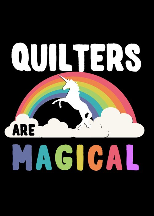 Unicorn Greeting Card featuring the digital art Quilters Are Magical by Flippin Sweet Gear